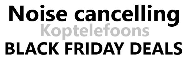 Noise cancelling koptelefoon Black Friday